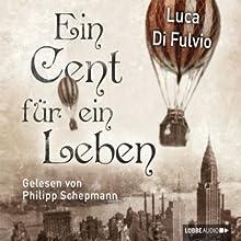 Ein Cent für ein Leben Hörbuch von Luca Di Fulvio Gesprochen von: Philipp Schepmann