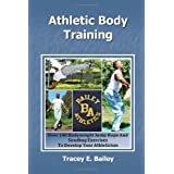 Athletic Body Training: Over 140 Bodyweight, Jump Rope, and Sand Bag exercises to Develop your Athleticism ~ Tracey E Bailey