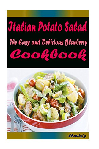 Italian Potato Salad: Delicious and Healthy Recipes You Can Quickly & Easily Cook by Heviz's