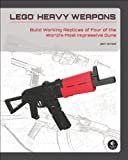 Lego Heavy Weapons: Build Working Replicas of Four of the World's Most Impressive Guns