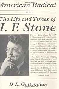 American Radical: The Life and Times of I. F. Stone by D. D. Guttenplan