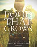 Food That Grows: A Practical Guide To Healthy Living With Whole Food Recipes