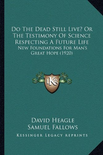 Do the Dead Still Live? or the Testimony of Science Respecting a Future Life: New Foundations for Man's Great Hope (1920)