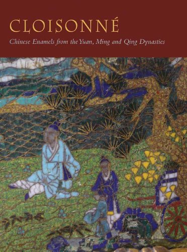 Cloisonné: Chinese Enamels from the Yuan, Ming and Qing Dynasties (Bard Graduate Center for Studies in the Decorative Arts, Design & Culture)