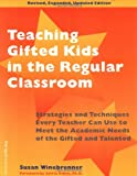 TEACHING GIFTED KIDS IN THE REGULAR CLASSROOM: STATEGIES AND TECHNIQUES EVERY TEACHER CAN USE TO MEET THE ACADEMIC NEEDS OF THE GIFTED & TALENTED