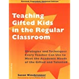Teaching Gifted Kids in the Regular Classroom: Strategies and Techniques Every Teacher Can Use to Meet the Academic Needs of the Gifted and Talented (Revised and Updated Edition) ~ Susan Winebrenner