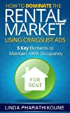 How to Dominate the Rental Market Using Craigslist Ads: 5 Key Elements to Maintain 100% Occupancy (Rental Market Property Management Series)
