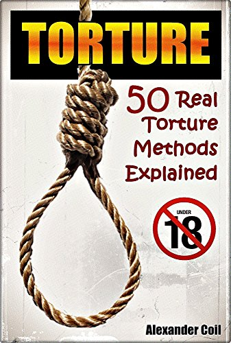 Free Kindle Book : TORTURE: 50 Real Torture Methods Explained (Post Moretem, Execution, Adult books, Rated R)