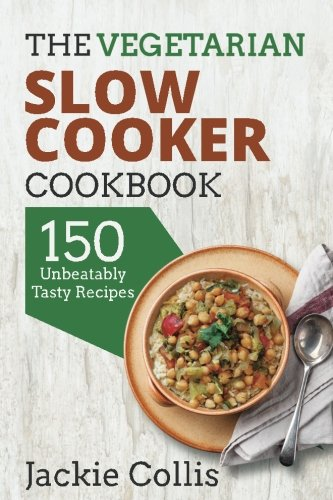 The Vegetarian Slow Cooker Cookbook: 150 Unbeatably Tasty Recipes (Crock Pot Vegetarian Recipe Book compare prices)