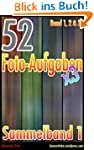 52 Foto-Aufgaben: Sammelband 1 (Band...