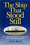 The Ship That Stood Still: The Californian and Her Mysterious Role in the Titanic Disaster