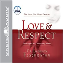 Love & Respect: The Love She Most Desires; The Respect He Desperately Needs (       ABRIDGED) by Emerson Eggerichs Narrated by Emerson Eggerichs