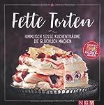 Fette Torten: Himmlisch süße Kuchentr...