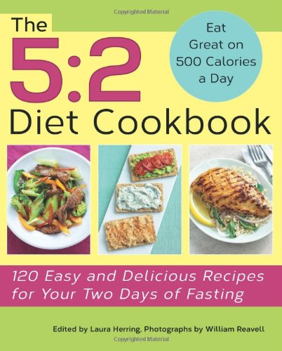 The 5:2 Diet Cookbook: 120 Easy And Delicious Recipes For Your Two Days Of Fasting