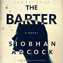 The Barter (       UNABRIDGED) by Siobhan Adcock Narrated by Meredith Mitchell