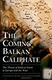 The Coming Balkan Caliphate: The Threat of Radical Islam to Europe and the West (Praeger Security International)