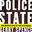 Police State: How America's Cops Get Away with Murder (       UNABRIDGED) by Gerry Spence Narrated by Alan Sklar