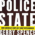 Police State: How America's Cops Get Away with Murder | Gerry Spence