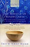 The Miracle Of Mindfulness: The Classic Guide to Meditation by the World's Most Revered Master (Classic Edition)