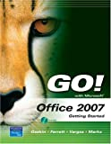Go! With Microsoft Office 2007: Getting Started (0131572504) by Gaskin, Shelley / Ferrett, Robert L. / Vargas, Alicia / Marks, Suzanne