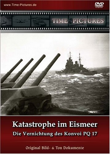 Katastrophe im Eismeer - Die Vernichtung des Konvoi PQ 17