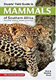 Stuarts' Field Guide to Mammals of Southern Africa: Including Angola, Zambia & Malawi (Field Guide Series)