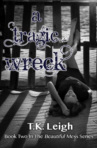 A Tragic Wreck (Beautiful Mess) by T.K. Leigh