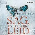 Sag, es tut dir leid (Joe O'Loughlins 6) (       ungekürzt) von Michael Robotham Gesprochen von: Laura Maire, Johannes Steck