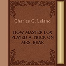 Charles G. Leland: How Master Lox Played a Trick on Mrs. Bear (Annotated) (       UNABRIDGED) by Charles G. Leland Narrated by Anastasia Bartolo