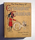 The true story of Christopher Columbus,: Called the Great Admiral; (Children's lives of great men)