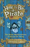 How to Be a Pirate: The Heroic Misadventures of Hiccup the Viking