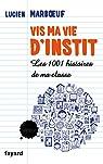 Vis ma vie d'instit': Les 1001 histoires de ma classe par Marboeuf