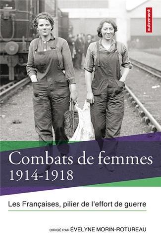 Combats de femmes, 1914-1918 : les Françaises, pilier de l'effort de guerre
