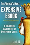 The Worlds Most Expensive Ebook (Mocking Millionaires): A Humorous Assortment of Overpriced Satire
