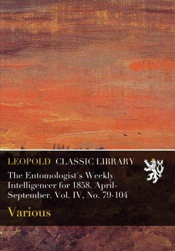 The Entomologist's Weekly Intelligencer for 1858. April-September. Vol. IV, No. 79-104 PDF