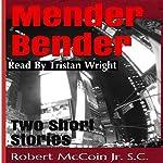 Mender Bender: Two Short Stories | Robert McCoin Jr. S.C.
