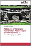 img - for Actas del V Congreso Nacional de Arqueolog a Hist rica (Tomo 1): Buenos Aires (Argentina), 2012 (Spanish Edition) book / textbook / text book