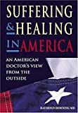 img - for Suffering and Healing in America: An American Doctor's View from Outside book / textbook / text book