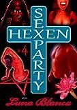 Hexen Sexparty 4: Kampf im Folterkeller: von Luna Blanca