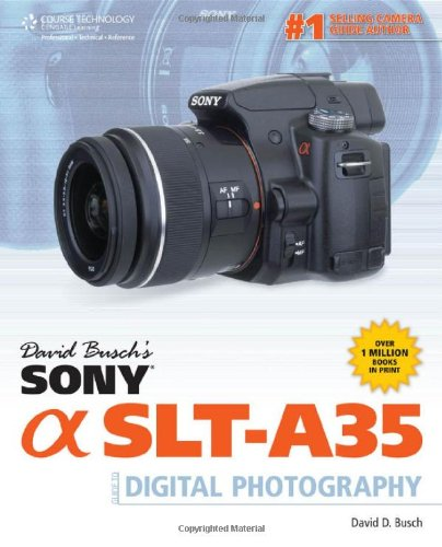 David Busch's Sony Alpha SLT-A35 Guide to Digital Photography