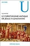 echange, troc Paul Mattéi - Le Christianisme antique. De Jésus à Constantin
