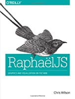 RaphaelJS: Graphics and Visualization on the Web Front Cover