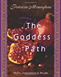 The Goddess Path: Myths, Invocations, and Rituals (1567184677) by Monaghan, Patricia