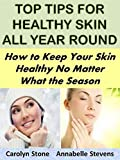 Top Tips for Healthy Skin All Year Round:  How to Keep Your Skin Healthy No Matter What the Season (Health Matters)