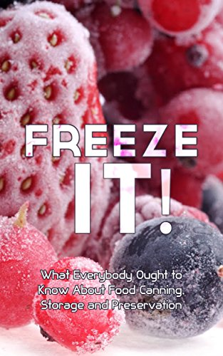 Freeze It! What Everybody Ought to Know About Food Canning, Storage and Preservation by Sonia Maxwell