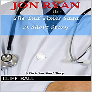 Jon Ryan: An End Times Short Story: The End Times Saga, Book 4 | [Cliff Ball]