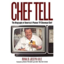 Chef Tell: The Biography of America's Pioneer TV Showman Chef Audiobook by Ronald Joseph Kule Narrated by John McLain