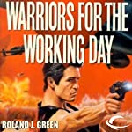 Warriors for the Working Day: Starcruiser Shenandoah, Book 6 (       UNABRIDGED) by Roland J. Green Narrated by Traber Burns