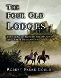 img - for The Four Old Lodges: Founders of Modern Freemasonry and their Decendants book / textbook / text book