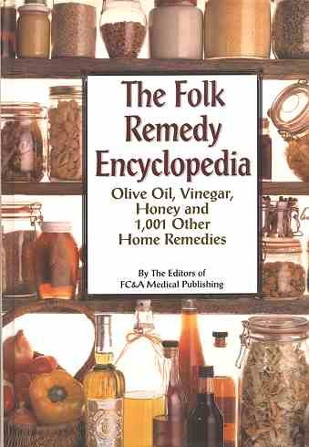 Folk Remedy Encyclopedia - Olive Oil, Vinegar, Honey And 1,001 Other Home Remedies